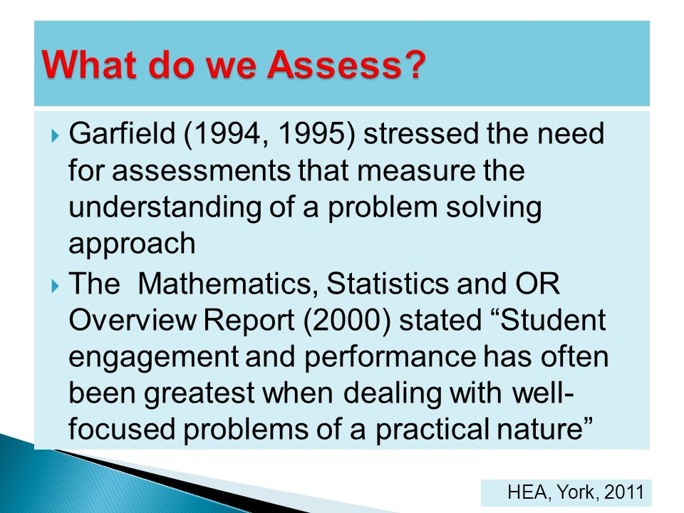 What do we Assess Garfield (1994, 1995) stressed the need for assessments that measure the understanding of a problem solving approach.