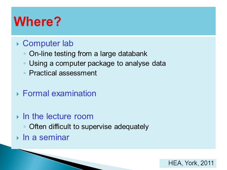 Where Computer lab Formal examination In the lecture room