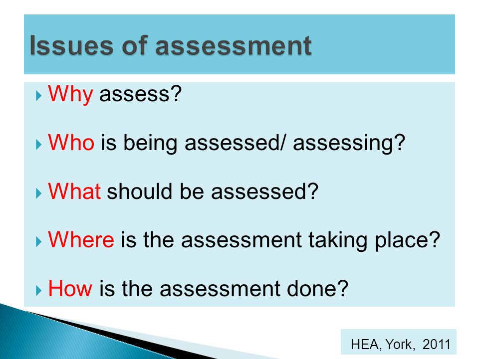 Issues of assessment Why assess Who is being assessed/ assessing