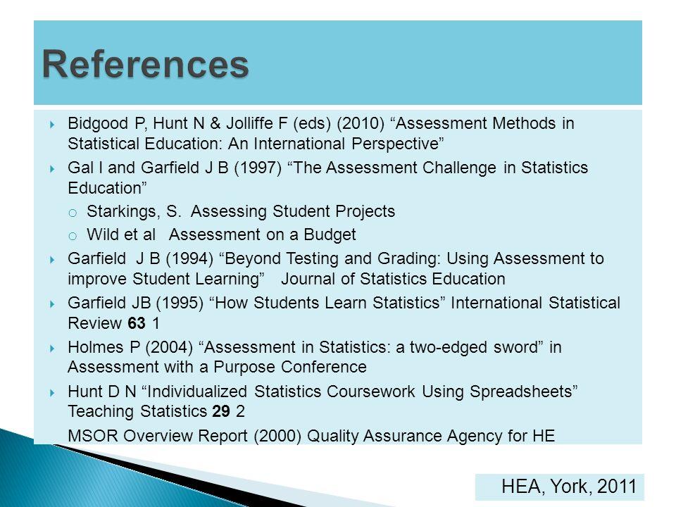 References Bidgood P, Hunt N & Jolliffe F (eds) (2010) Assessment Methods in Statistical Education: An International Perspective