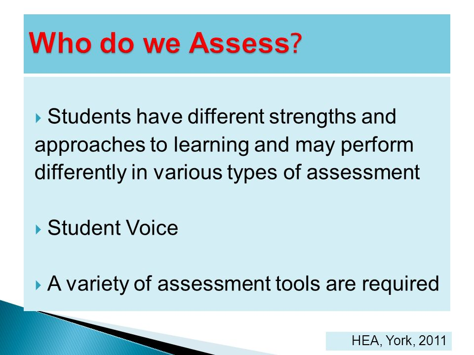 Who do we Assess Students have different strengths and