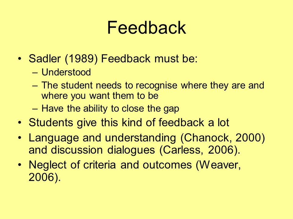 Feedback Sadler (1989) Feedback must be: