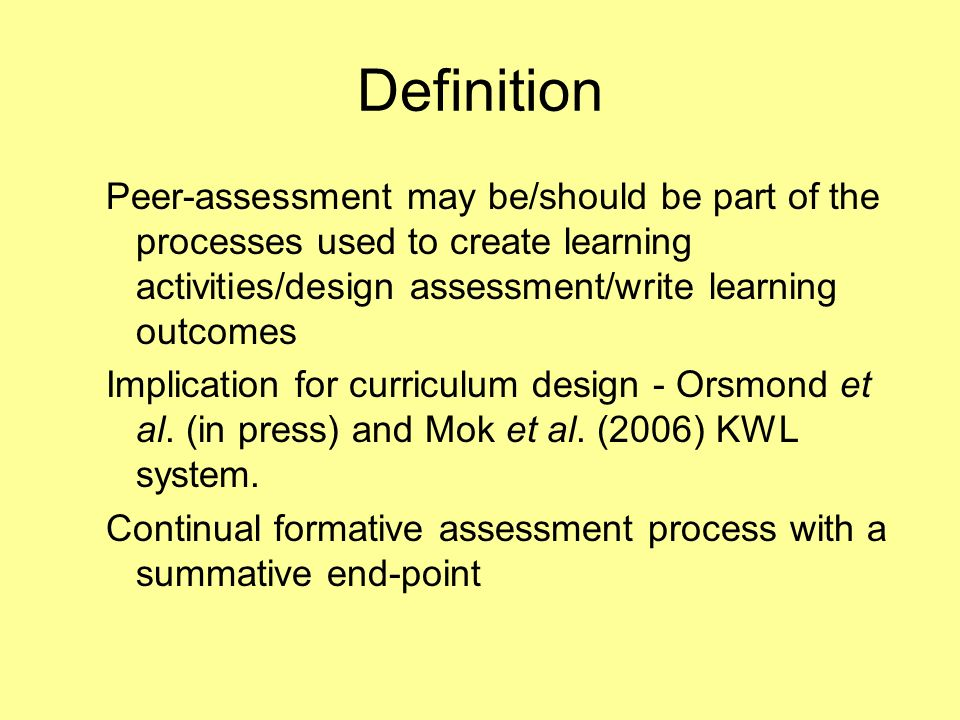 Definition Peer-assessment may be/should be part of the processes used to create learning activities/design assessment/write learning outcomes.