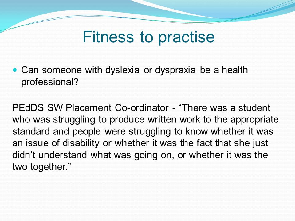 Fitness to practise Can someone with dyslexia or dyspraxia be a health professional