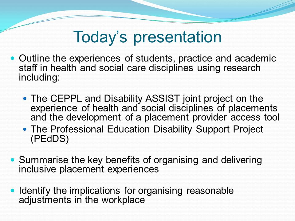 Today's presentation Outline the experiences of students, practice and academic staff in health and social care disciplines using research including: