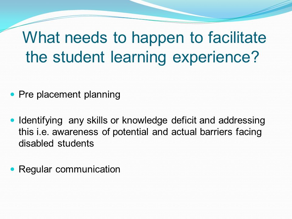 What needs to happen to facilitate the student learning experience