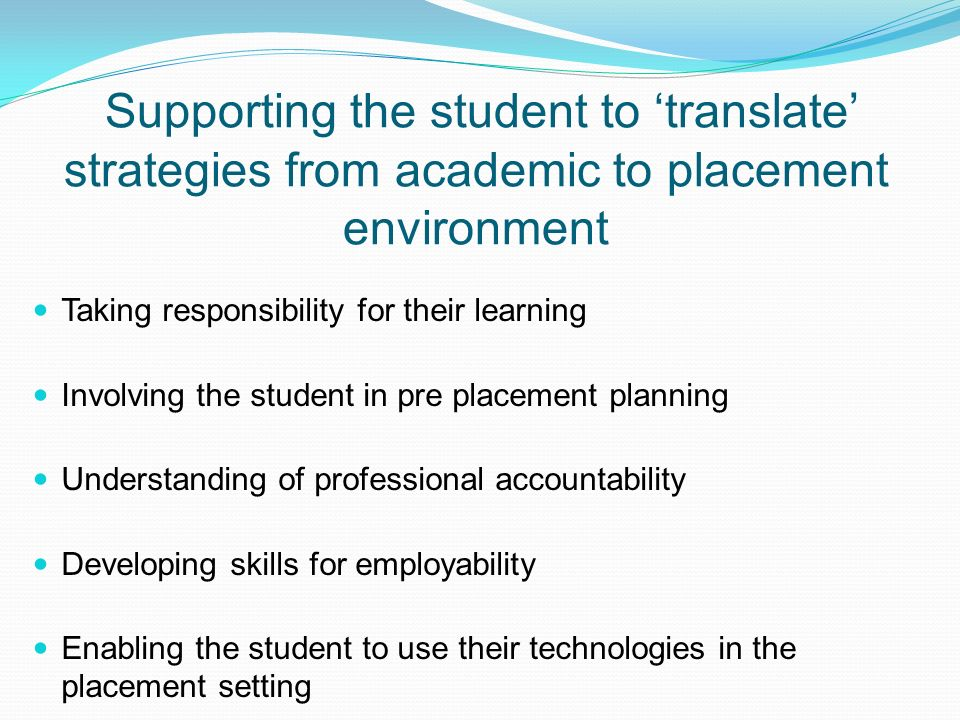 Supporting the student to 'translate' strategies from academic to placement environment