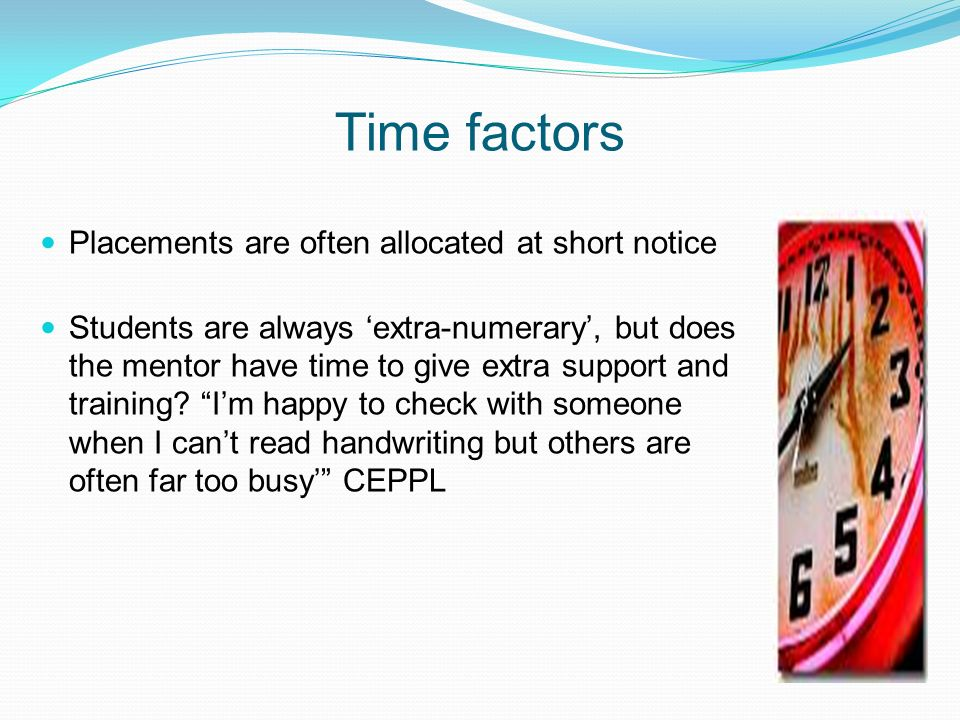 Time factors Placements are often allocated at short notice