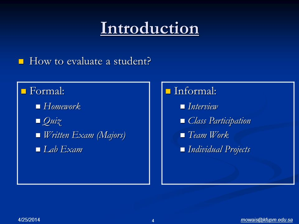 Introduction How to evaluate a student Formal: Informal: Homework