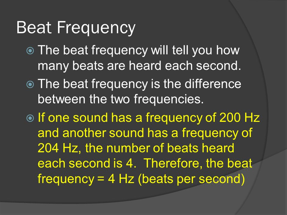Beat Frequency The beat frequency will tell you how many beats are heard each second.
