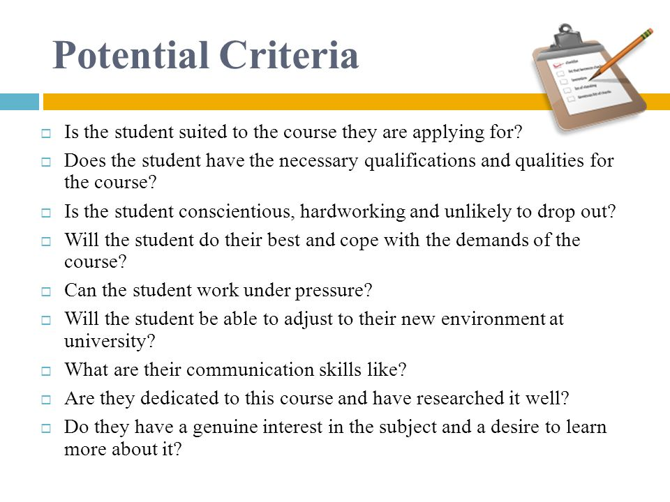 Potential Criteria Is the student suited to the course they are applying for