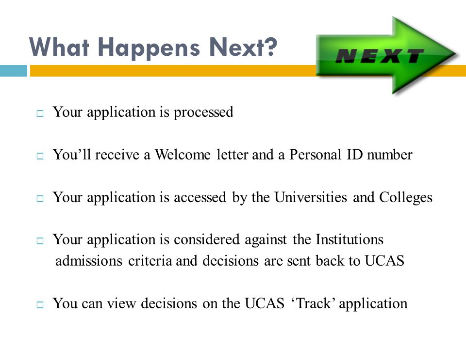 What Happens Next Your application is processed