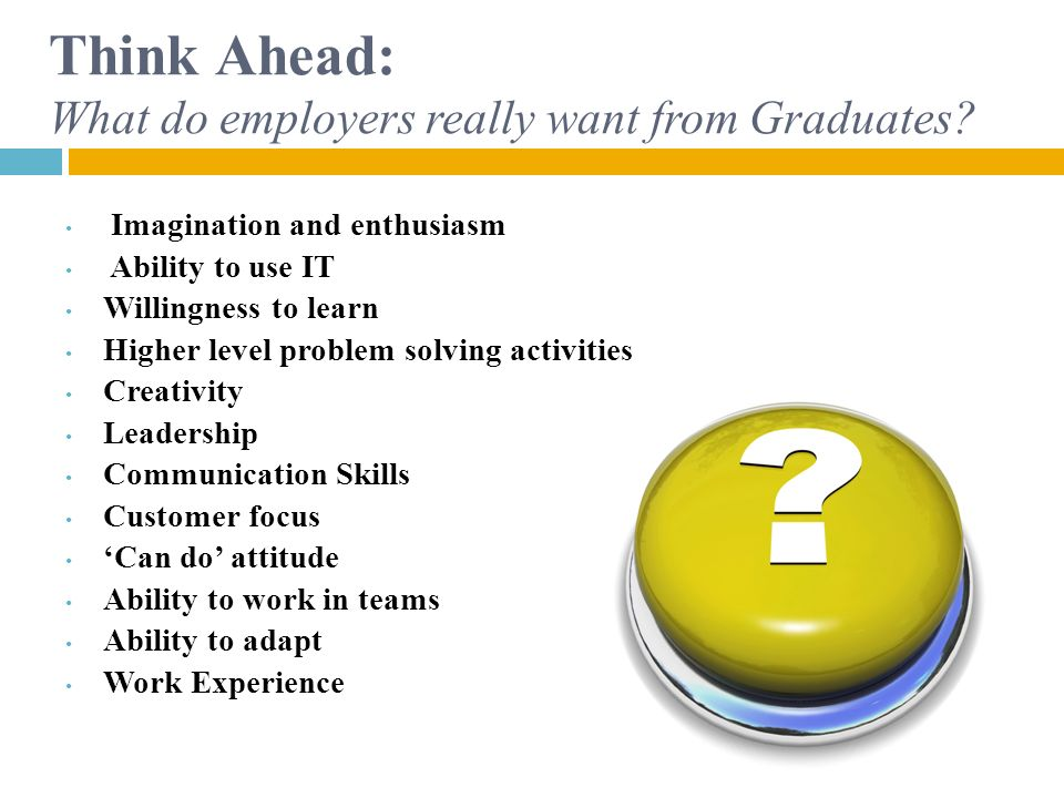 Think Ahead: What do employers really want from Graduates