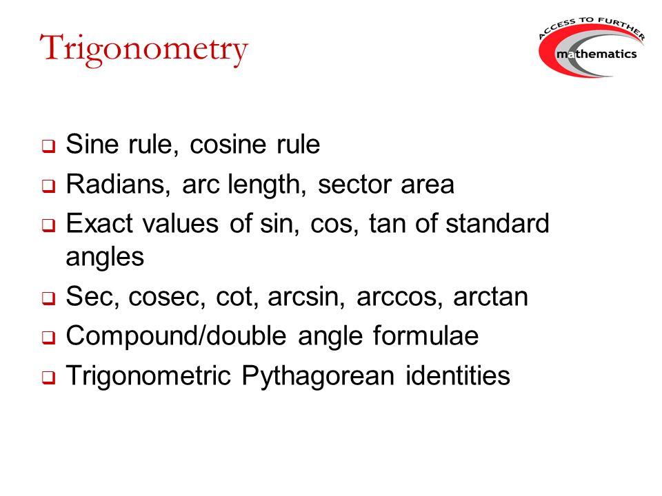 Trigonometry Sine rule, cosine rule Radians, arc length, sector area