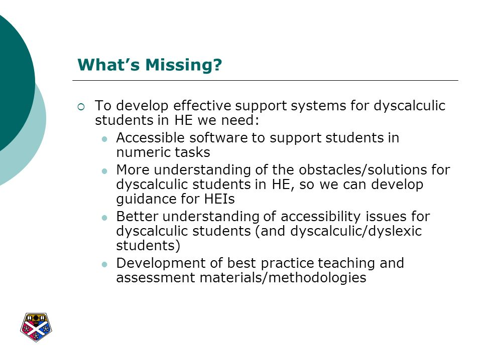 What's Missing To develop effective support systems for dyscalculic students in HE we need: