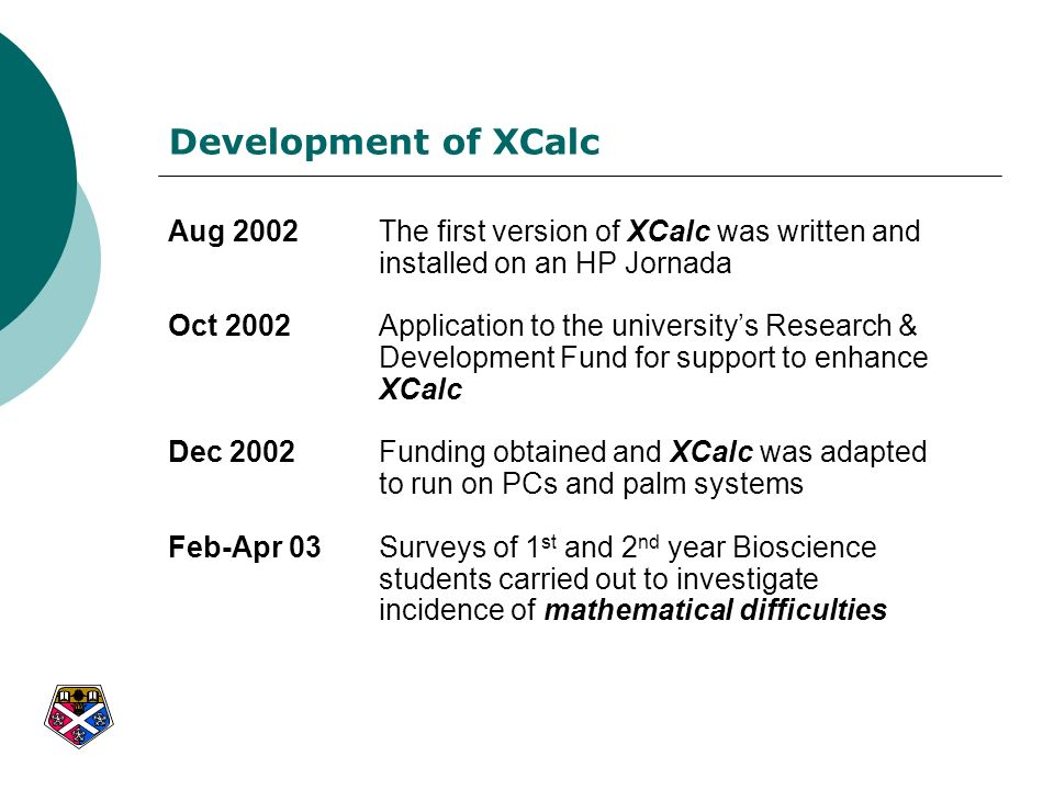 Development of XCalc Aug 2002 The first version of XCalc was written and installed on an HP Jornada.