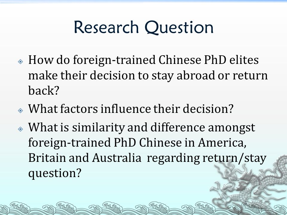 Research Question How do foreign-trained Chinese PhD elites make their decision to stay abroad or return back