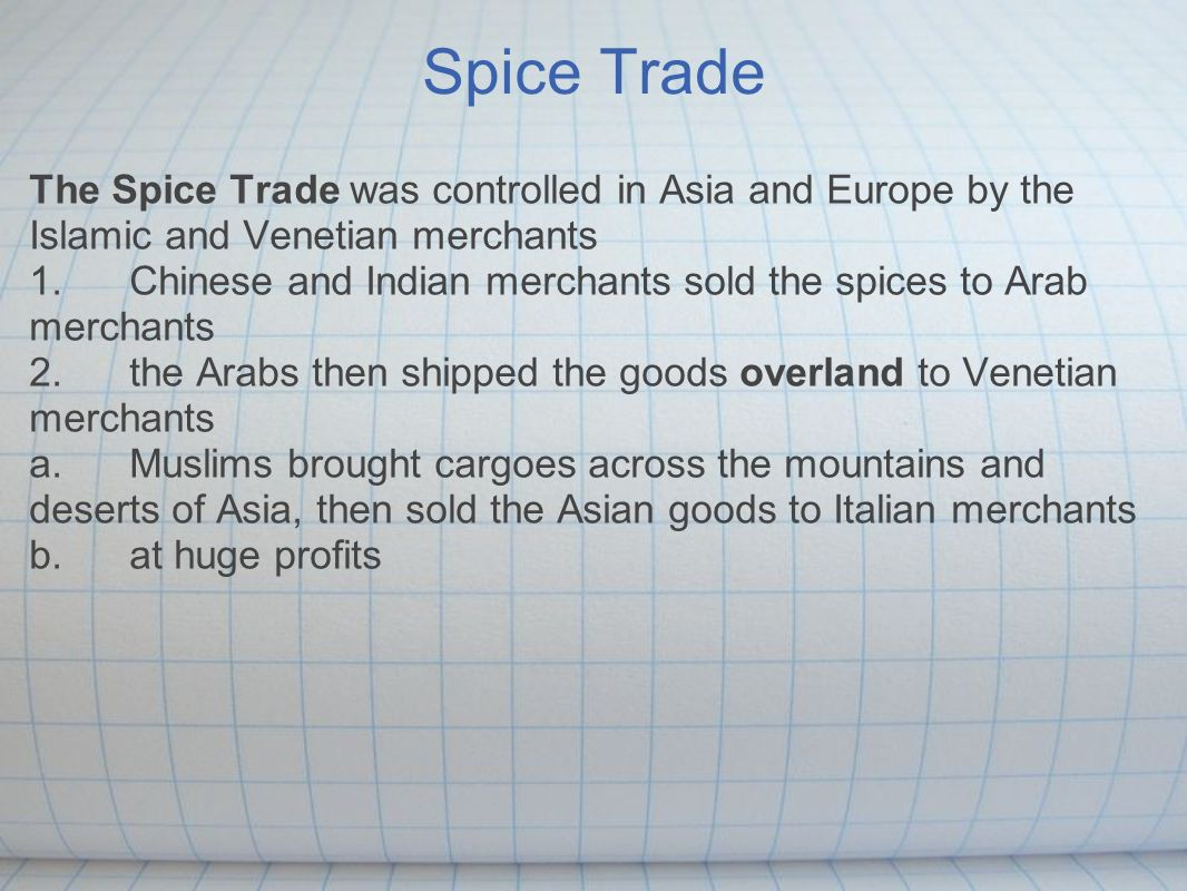 the spice trade Spices didn't just make merchants rich across the globe — it established vast empires, revealed entire continents to europeans and tipped the balance of world power if the modern age has a definitive beginning, it was sparked by the spice trade, some historians have argued.