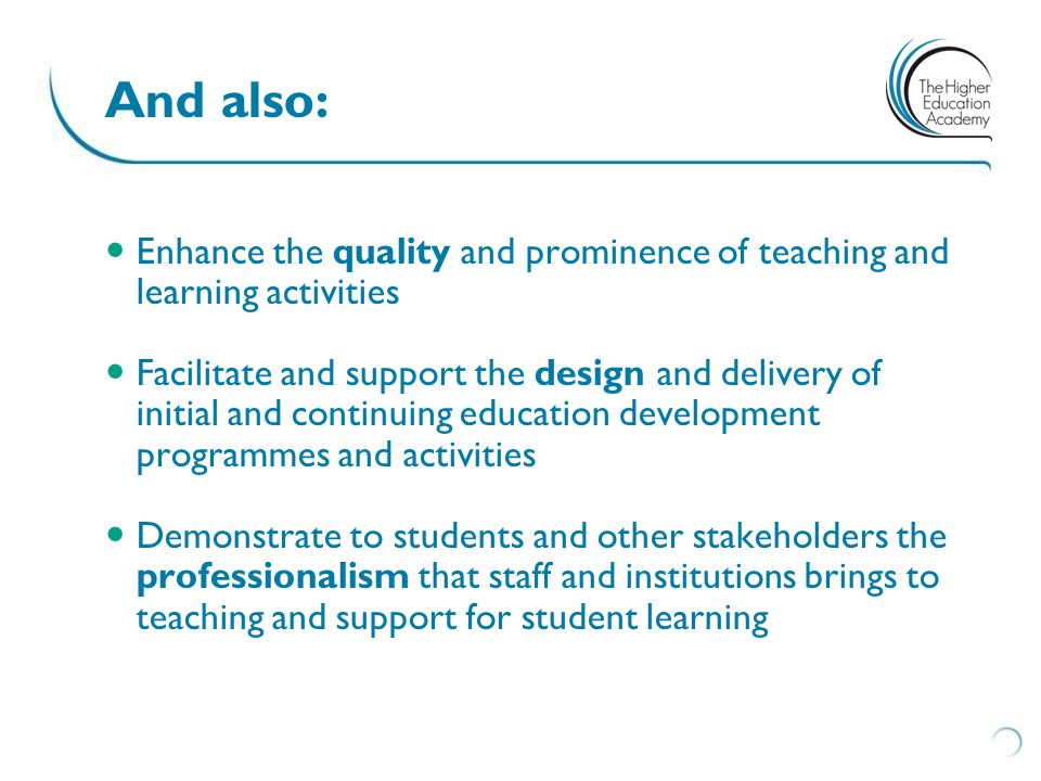 And also: Enhance the quality and prominence of teaching and learning activities.