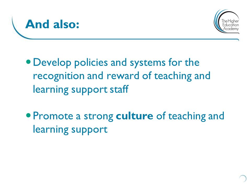 And also: Develop policies and systems for the recognition and reward of teaching and learning support staff.
