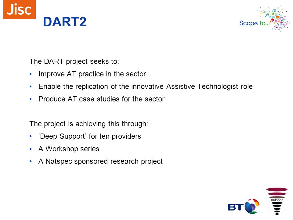 DART2 The DART project seeks to: Improve AT practice in the sector