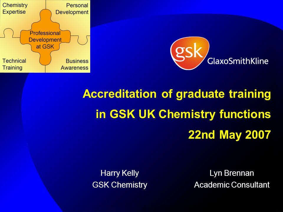 Accreditation of graduate training in GSK UK Chemistry functions 22nd May 2007