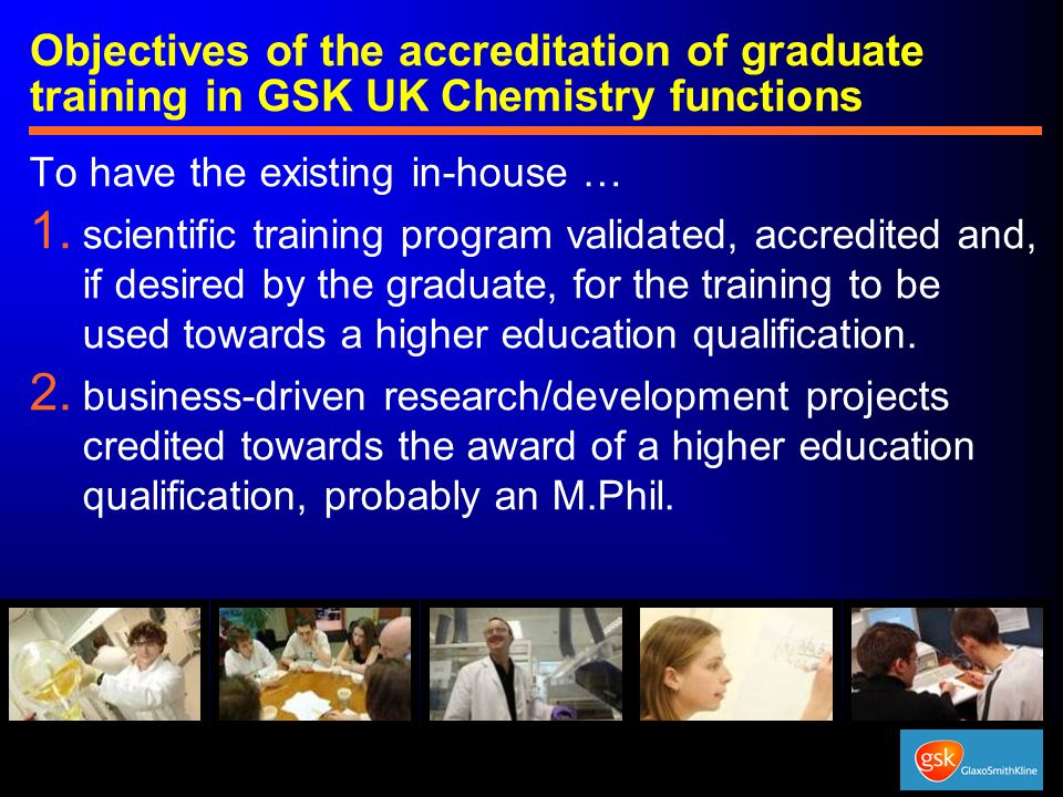 Objectives of the accreditation of graduate training in GSK UK Chemistry functions