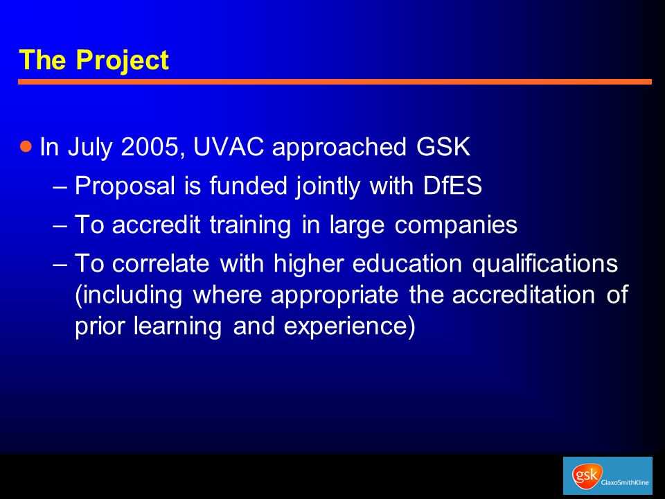 The Project In July 2005, UVAC approached GSK