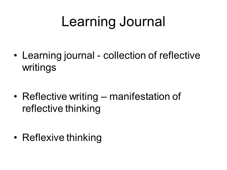 Learning Journal Learning journal - collection of reflective writings