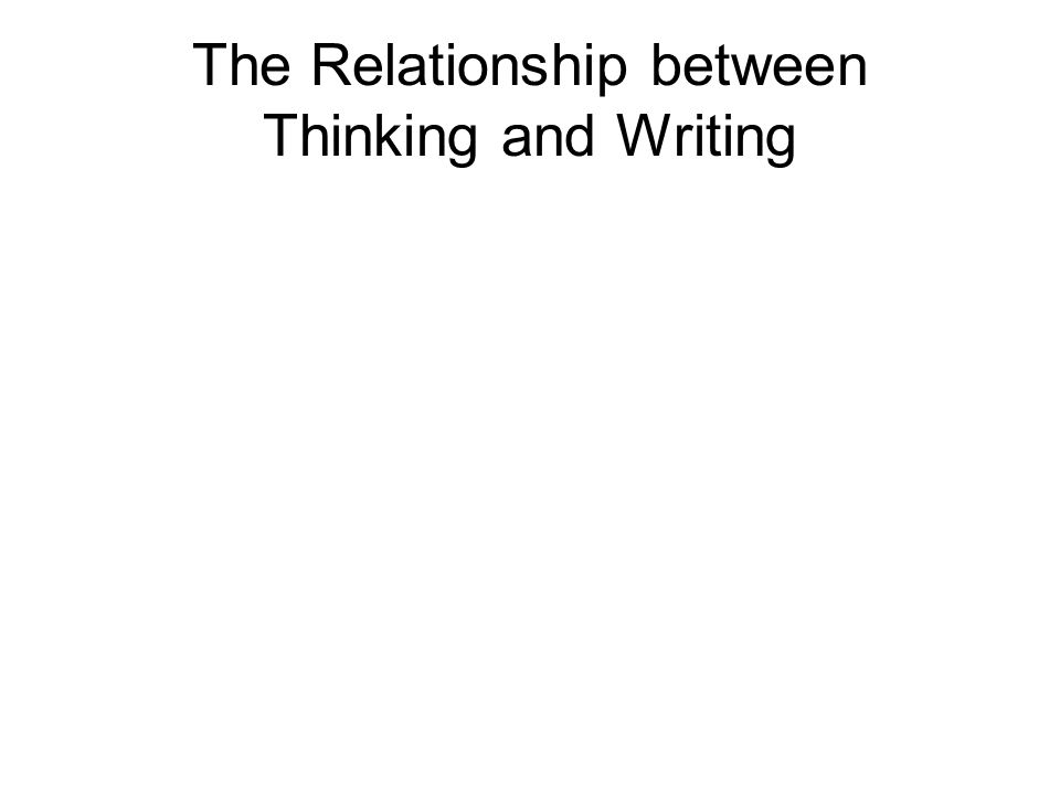 The Relationship between Thinking and Writing