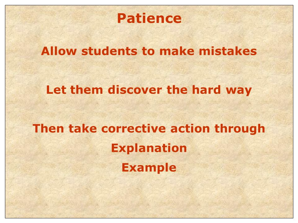 Patience Allow students to make mistakes
