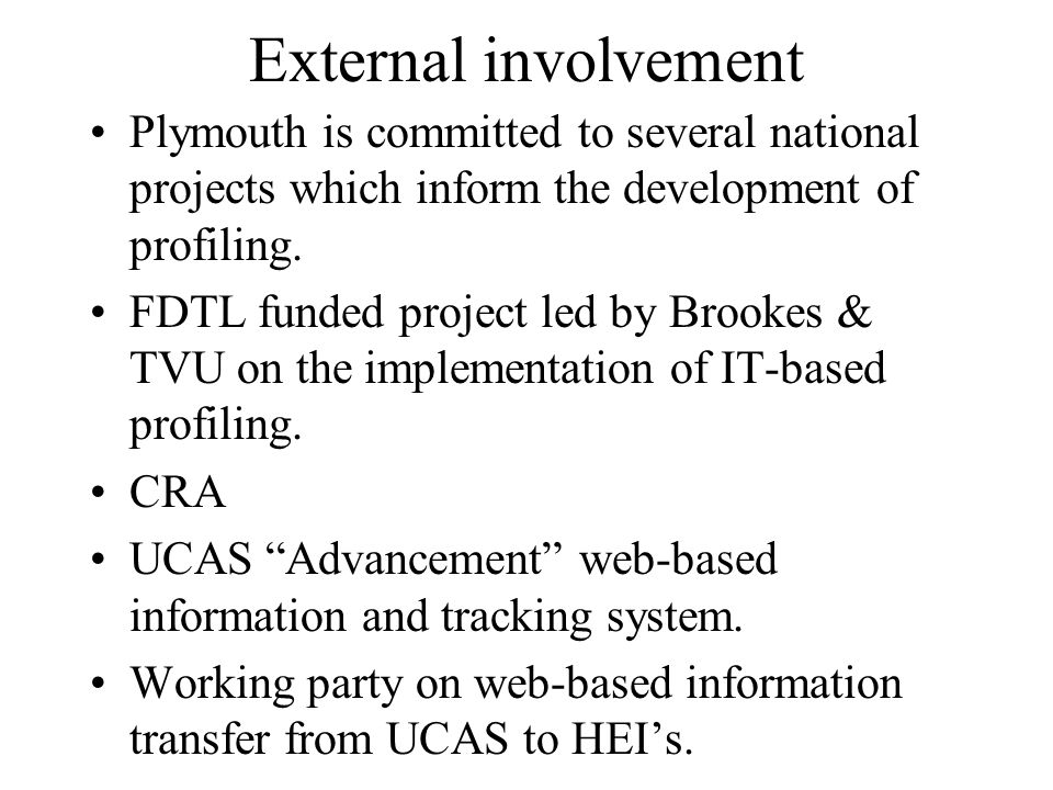 External involvement Plymouth is committed to several national projects which inform the development of profiling.