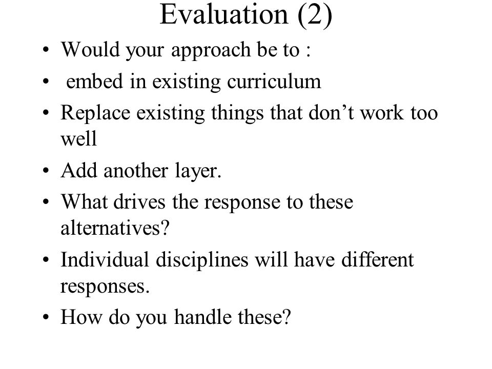 Evaluation (2) Would your approach be to :