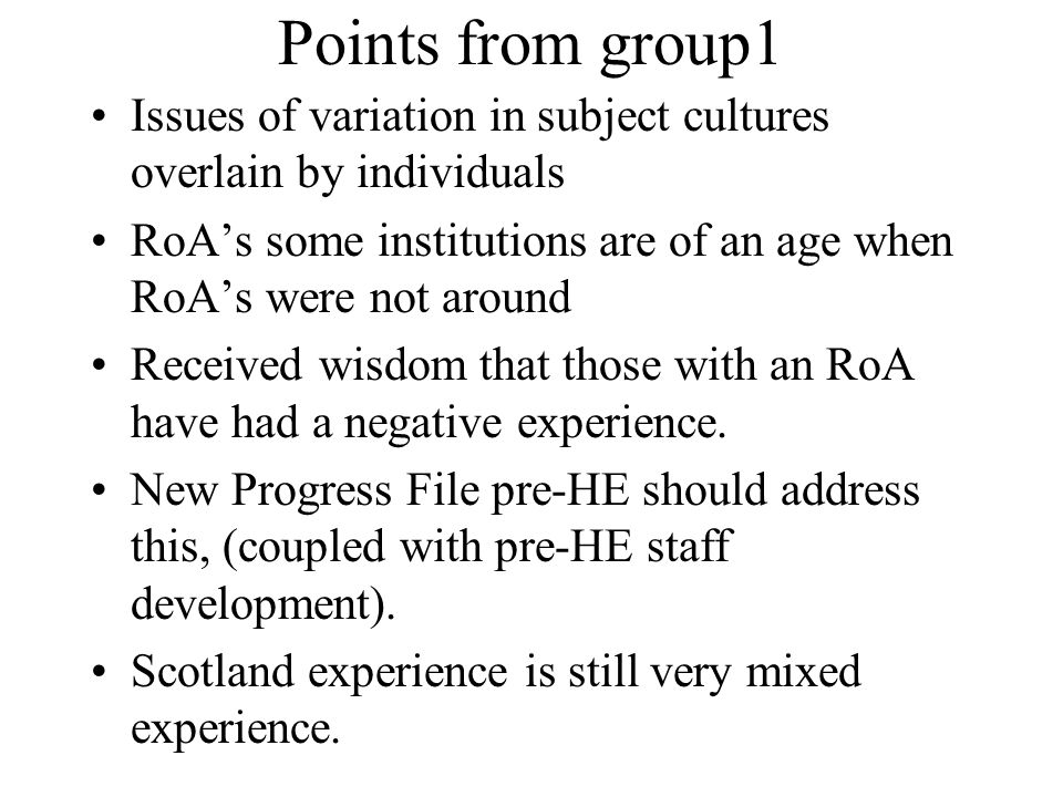 Points from group1 Issues of variation in subject cultures overlain by individuals. RoA's some institutions are of an age when RoA's were not around.
