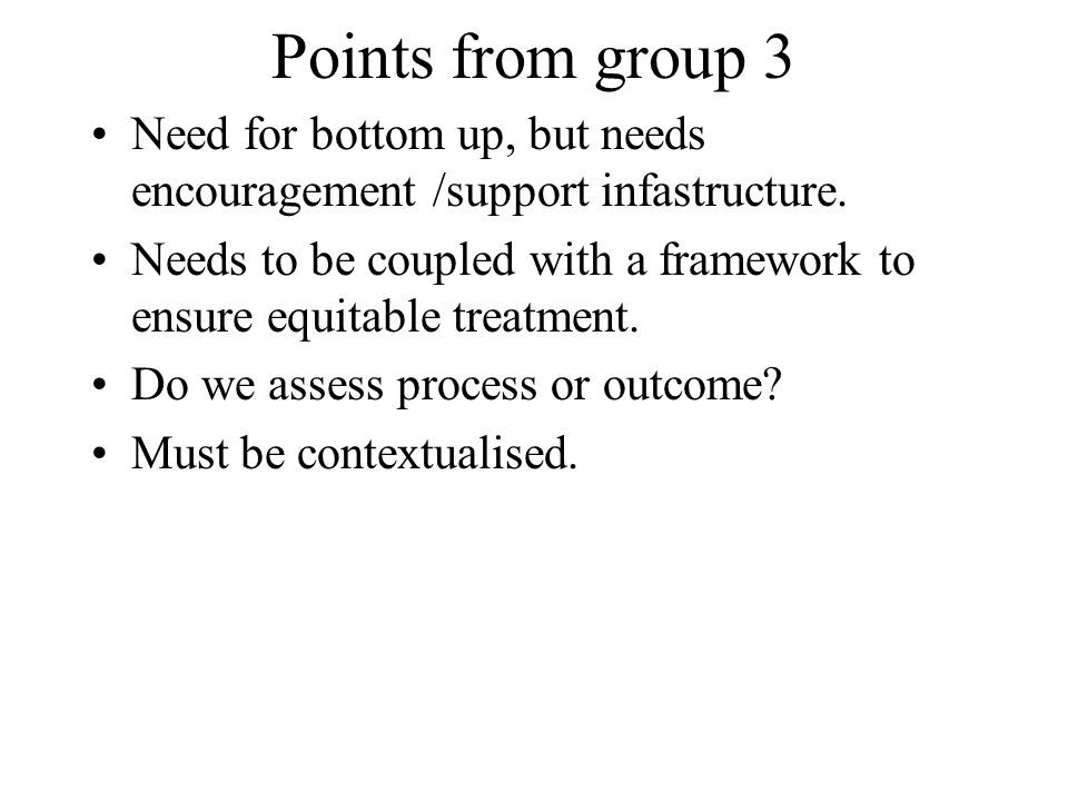 Points from group 3 Need for bottom up, but needs encouragement /support infastructure.
