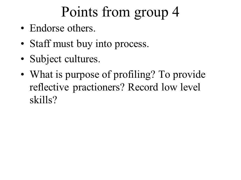 Points from group 4 Endorse others. Staff must buy into process.