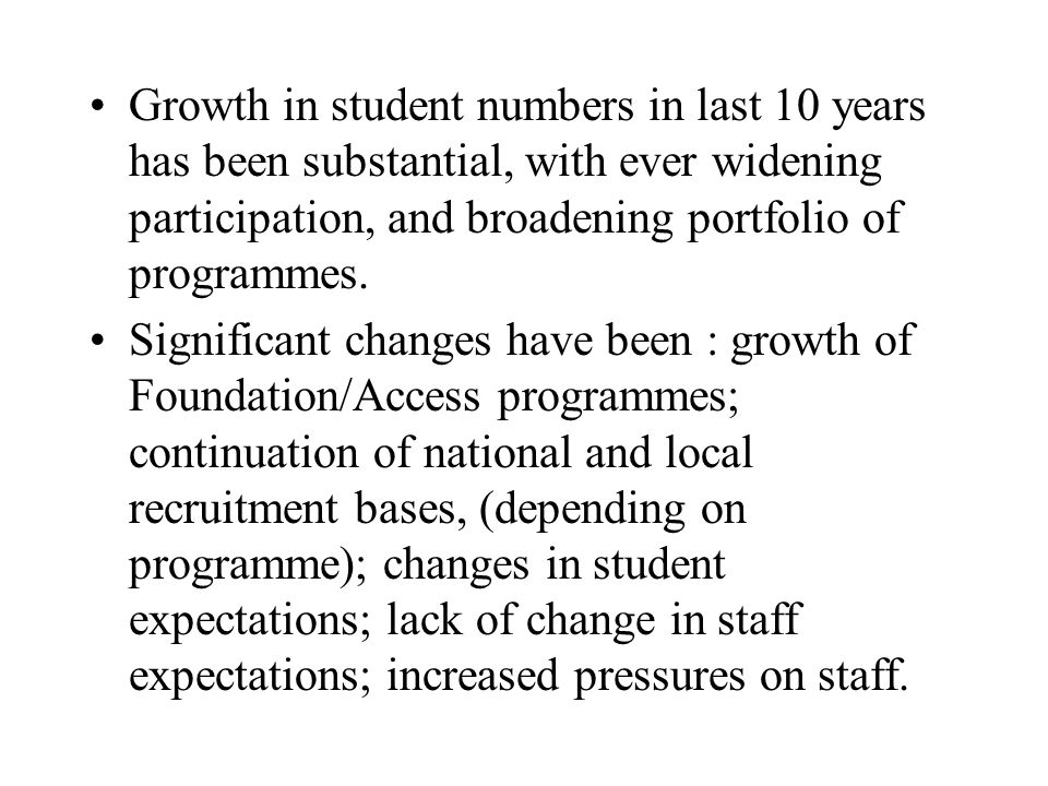 Growth in student numbers in last 10 years has been substantial, with ever widening participation, and broadening portfolio of programmes.