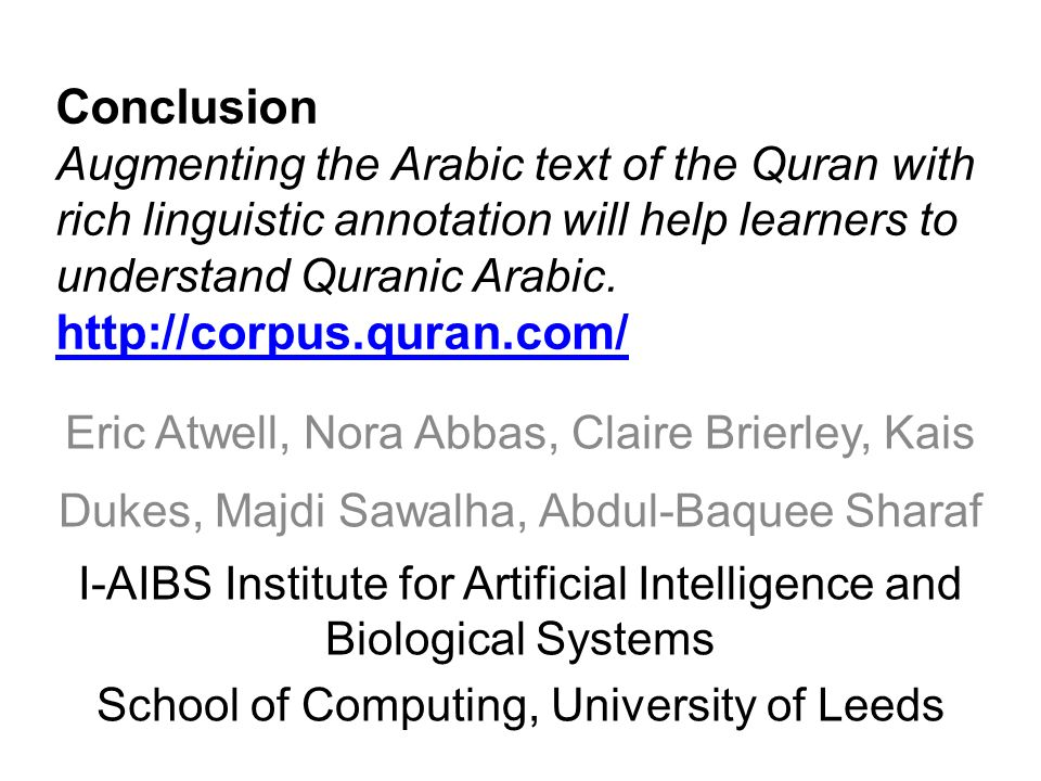 Conclusion Augmenting the Arabic text of the Quran with rich linguistic annotation will help learners to understand Quranic Arabic.