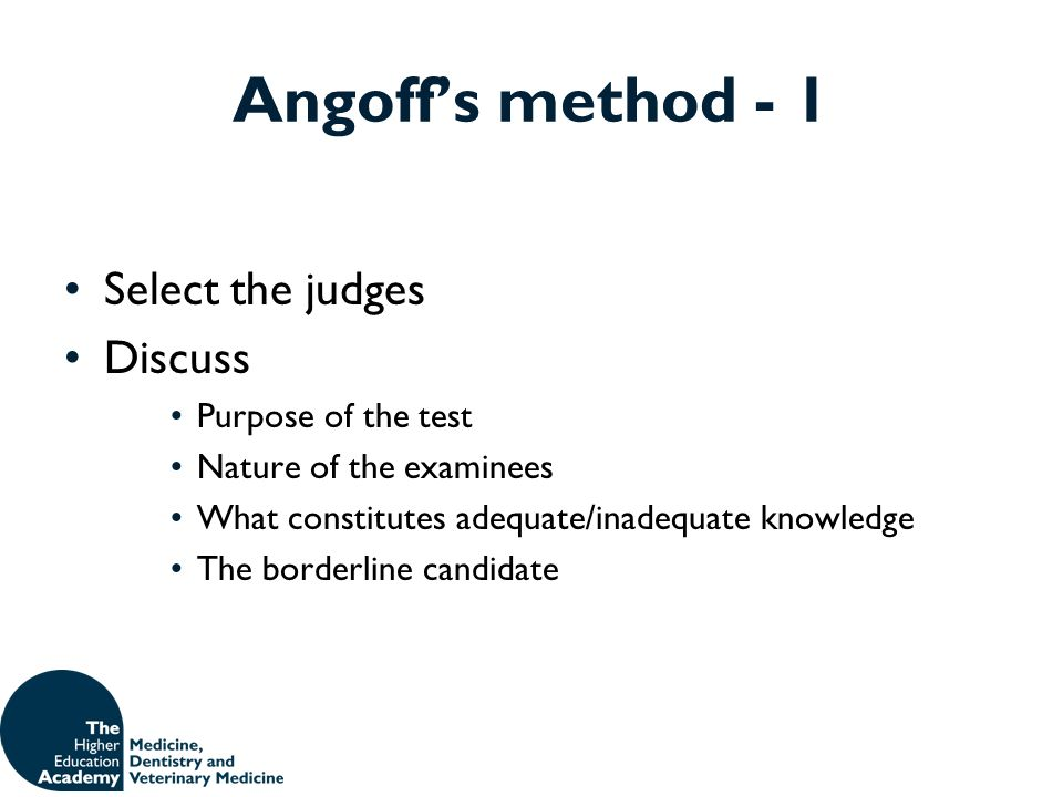 Angoff's method - 1 Select the judges Discuss Purpose of the test