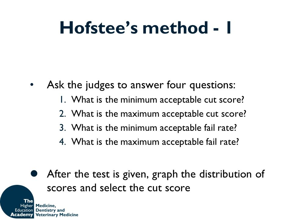 Hofstee's method - 1 Ask the judges to answer four questions: