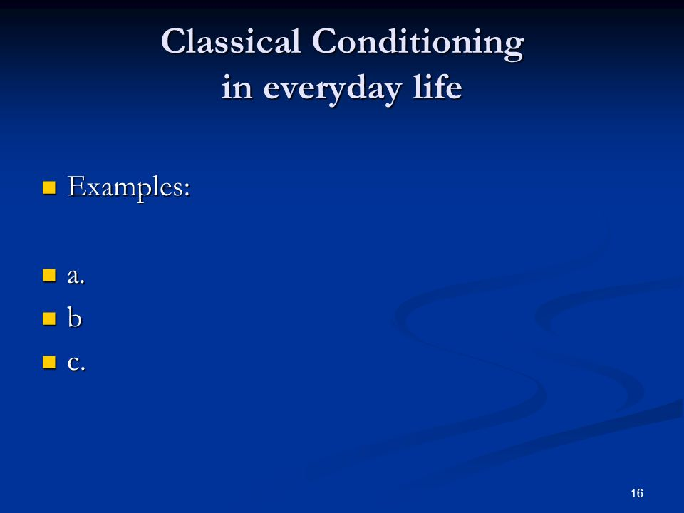 classical conditioning in my life Classical conditioning in everyday life what is classical conditioning classical conditioning is a method of conditioning involving a stimulus and a response.
