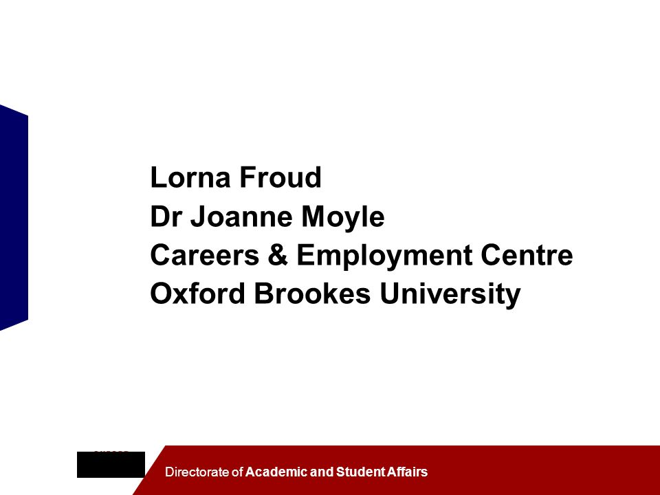 Lorna Froud Dr Joanne Moyle Careers & Employment Centre Oxford Brookes University