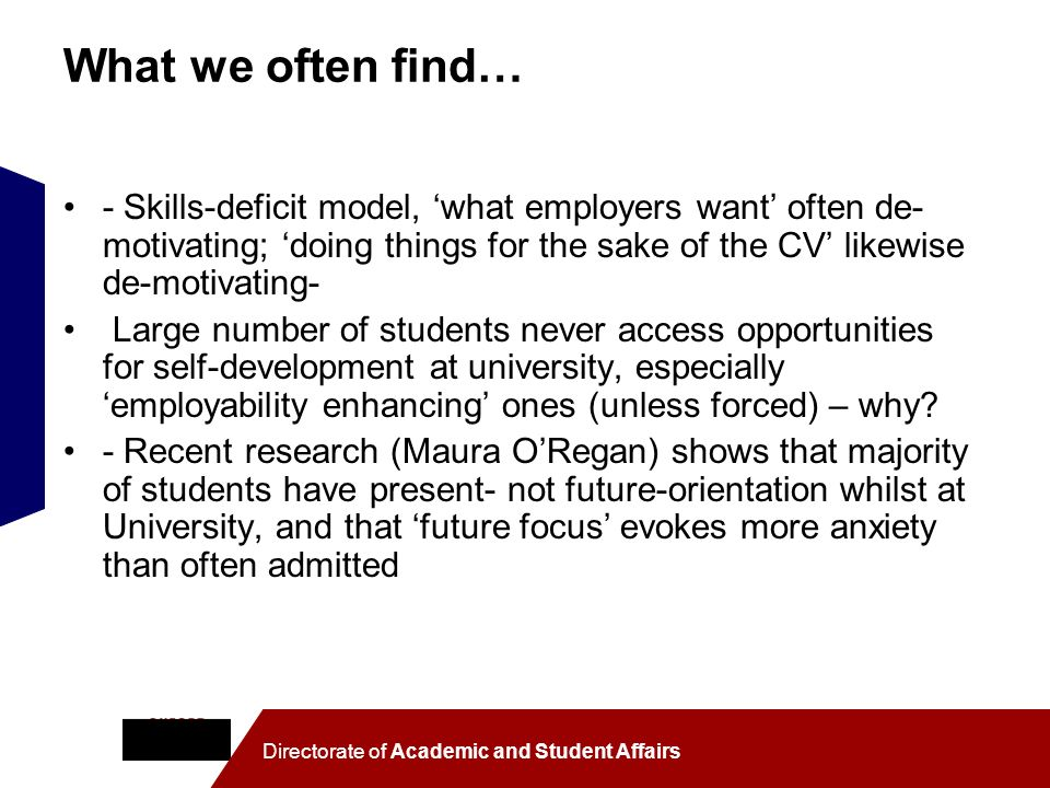 What we often find… - Skills-deficit model, 'what employers want' often de-motivating; 'doing things for the sake of the CV' likewise de-motivating-