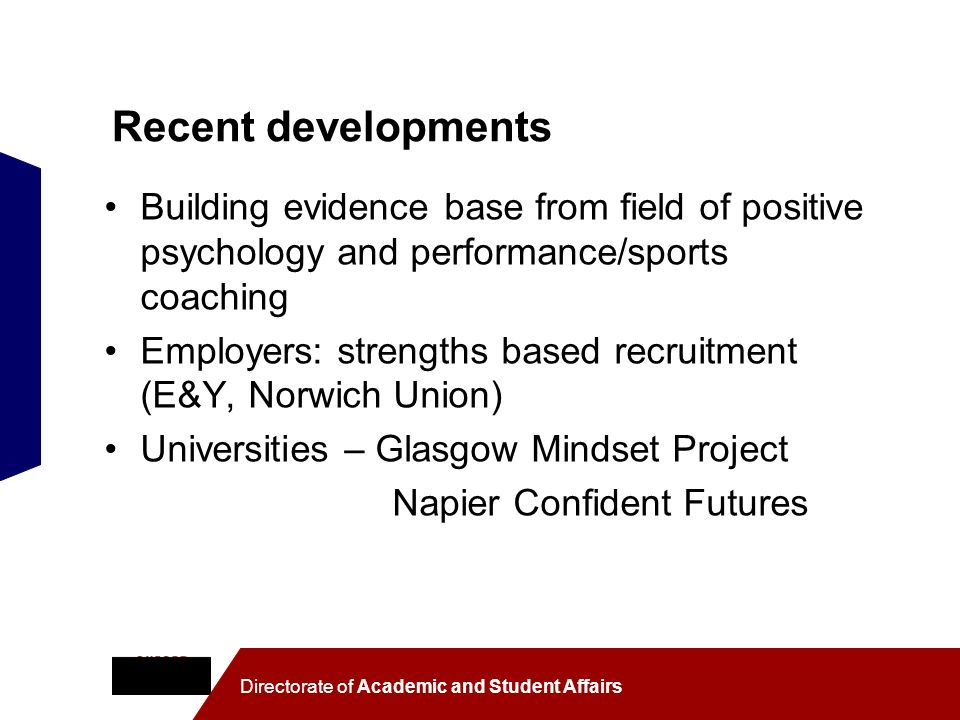 Recent developments Building evidence base from field of positive psychology and performance/sports coaching.