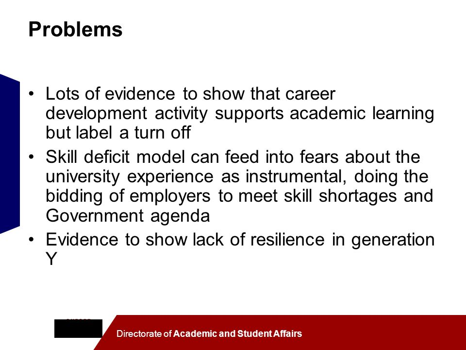 Problems Lots of evidence to show that career development activity supports academic learning but label a turn off.