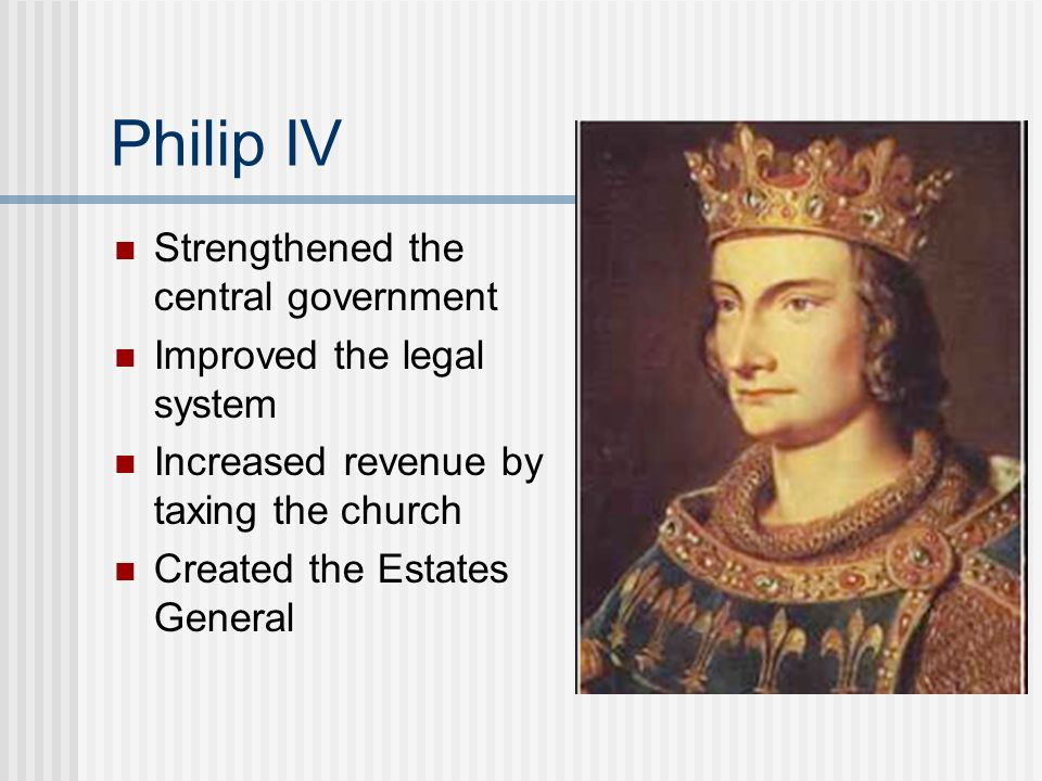 Philip IV Strengthened the central government
