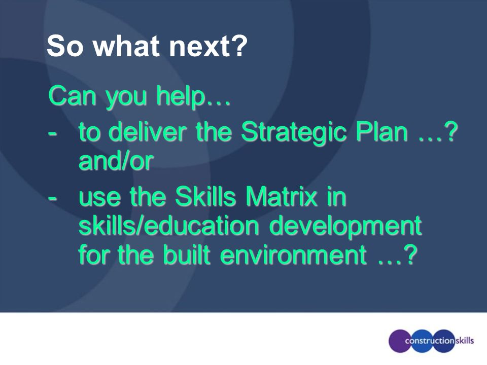 So what next Can you help… - to deliver the Strategic Plan … and/or