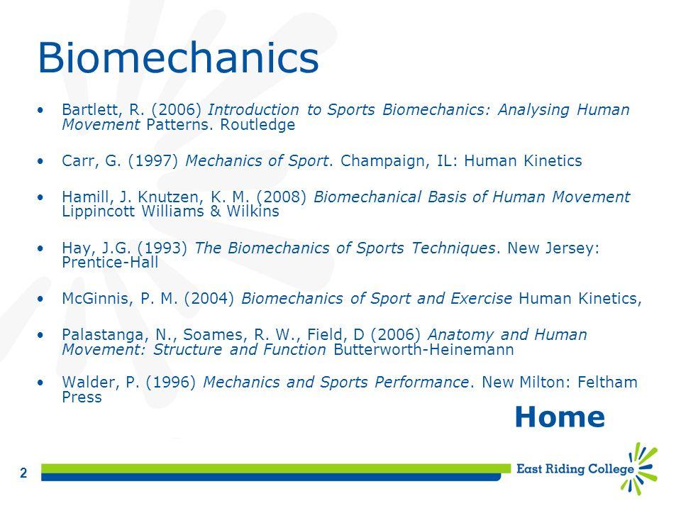 Biomechanics Bartlett, R. (2006) Introduction to Sports Biomechanics: Analysing Human Movement Patterns. Routledge.