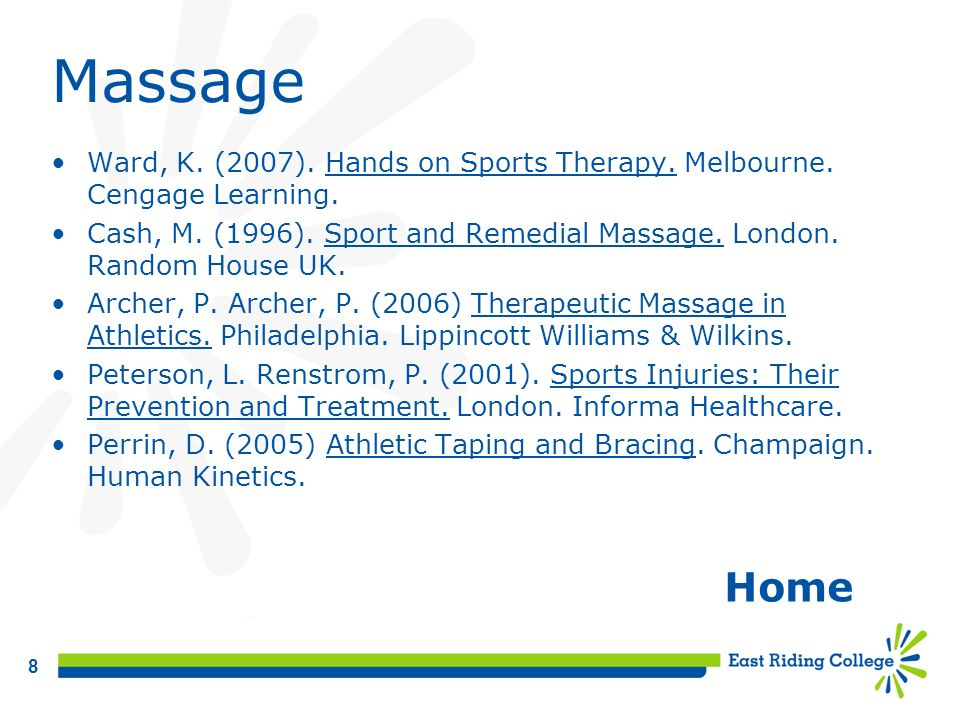 Massage Ward, K. (2007). Hands on Sports Therapy. Melbourne. Cengage Learning. Cash, M. (1996). Sport and Remedial Massage. London. Random House UK.