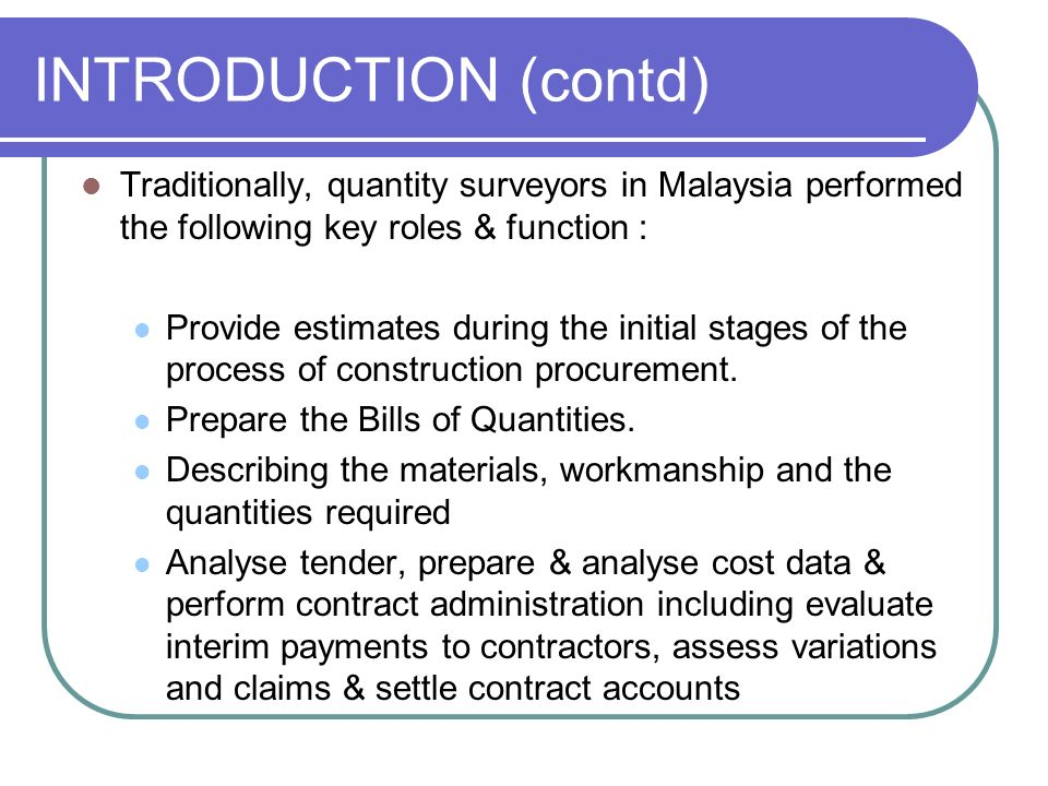 INTRODUCTION (contd) Traditionally, quantity surveyors in Malaysia performed the following key roles & function :
